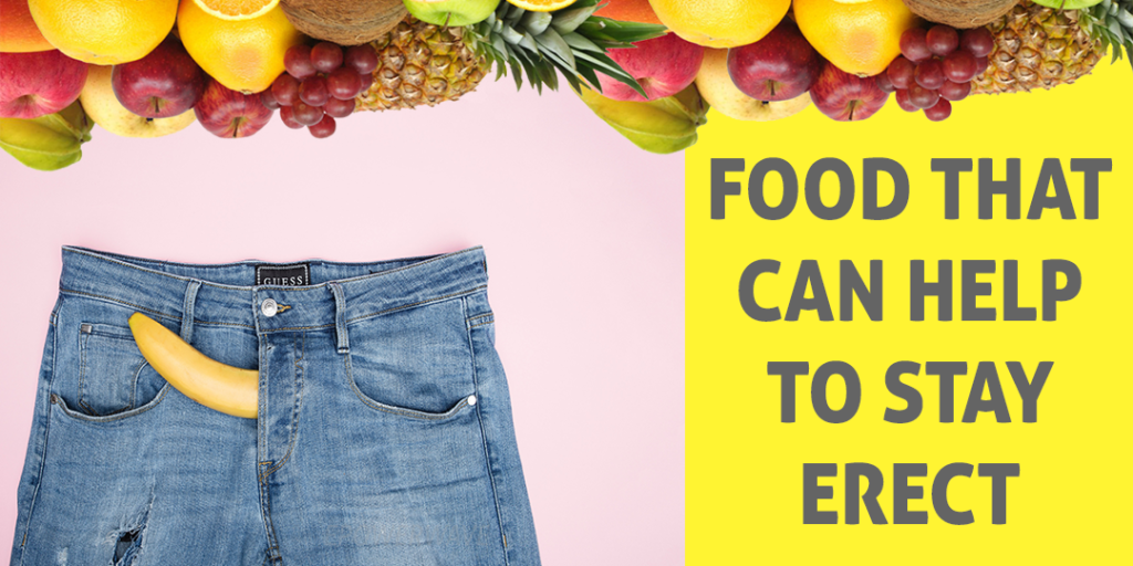 Foods That Help You Stay Erect