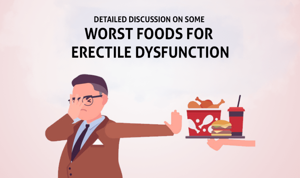 Detailed Discussion on Some Worst Foods for Erectile Dysfunction