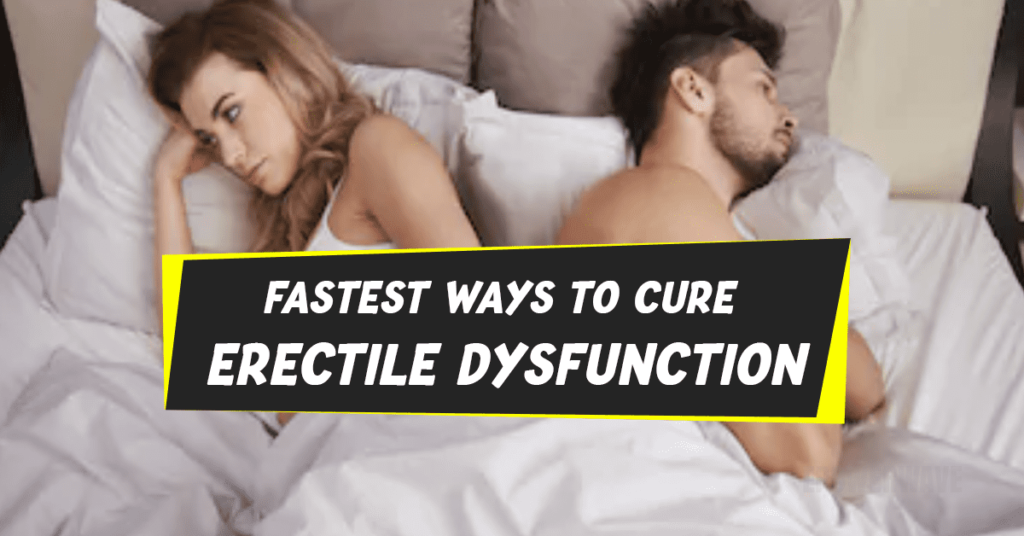 Fastest Way to Cure Erectile Dysfunction