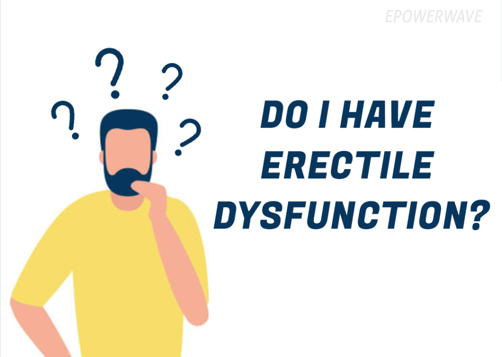 How do you know if I have an Erectile Dysfunction problem?