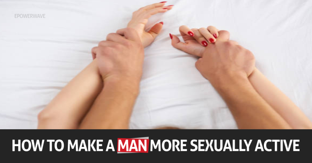 How to make a man more sexually active?