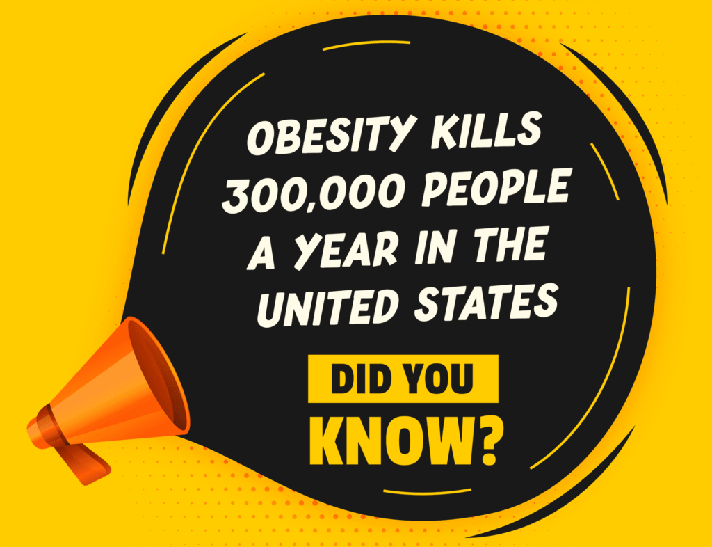 Obesity kills 300,000 people a year in the United States