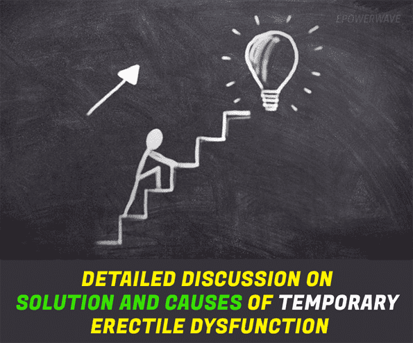 Detailed Discussion on Solution and Causes of Temporary Erectile Dysfunction