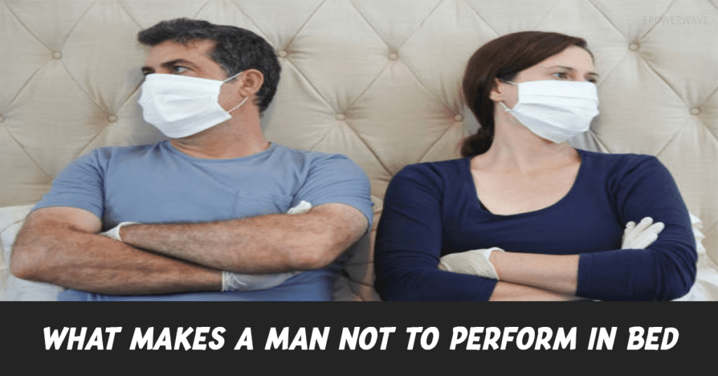 What makes a man not to perform in bed